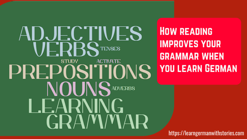 How reading improves your grammar when you learn German
