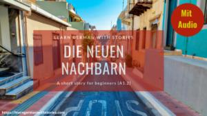 Die neuen Nachbarn - Short Story for beginner students of German